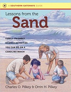 Dr. Pilkey has recently written his first children's book, co-authored with his scientist son Charles. It's called Lessons from the Sand: Family-Friendly Science Activities You Can Do on a Carolina Beach, available from UNC Press.