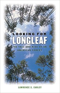 Larry Early's Looking for Longleaf is a wonderfully lyrical and informative guide to the natural history and ecology of the South's longleaf pine ecosystem and the naval stores industry.