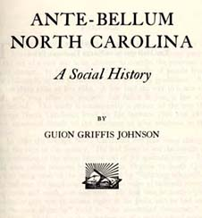"Though published 80 years ago, Guion Griffis Johnson's <em>Ante-Bellum North Carolina</em> remains a unique and indispensible source for understanding North Carolina's history. The book has been out of print for many years, but you can still find copies in many of the state's public libraries and <a href=""http://docsouth.unc.edu/nc/johnson/menu.html"">the complete book online at Documenting the American South</a>, a digital publishing initiative sponsored by the University Library at UNC-Chapel Hill."