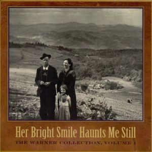 Volume 1 of The Warner Collection is titled Her Bright Smile Haunts Me Still. The title comes from one of the album's songs sung by Martha Etheridge and Eleazar Tillet from Wanchese, on Roanoke Island, N.C.