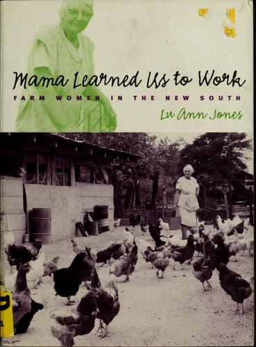 Lu Ann Jones' Mama Learned Us to Work: Farm Women in the New South (UNC Press)