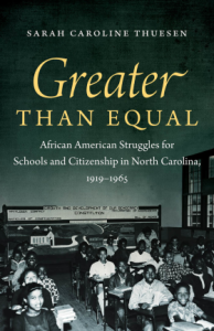 Sarah Thuesen's Greater Than Equal: African American Struggles for Schools and Citizenship in North Carolina, 1919-1965 (UNC Press, 2013).