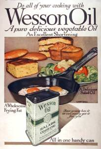 Wesson Oil was invented in 1899 and was one of many products made out of cottonseed oil. It was named after one of the company's food chemists, David Wesson. Advertisement from 1918.