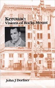 A good place to learn more about Kerouac's time in Rocky Mount, N.C. is John J. Dorfner's Kerouac: Visions of Rocky Mount