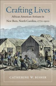 Catherine Bishir's Crafting Lives is brilliant study of the lives of black artisans in a southern seaport by one of North Carolina's finest historians.