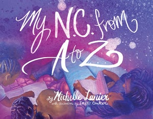 My N.C. from A to Z, written by Michelle Lanier and illustrated by Dare Coulter (N.C. Office of Archives & History).