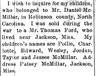 In 1886 a mother was still looking for her 7 children in Roberson (not Robinson) County, N.C. After being sold to Mississippi, she had not seen any of them in at least 21 years. Southwestern Christian Advocate (New Orleans, La.), 15 April 1886.