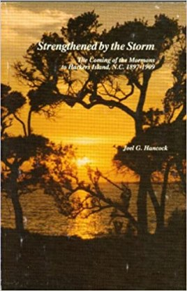 """If you're interested in learning more about the history of Mormonism on the """"Ca'e Banks"""" and Harkers Island, I strongly recommend Joel Hancock's Strengthened by the Storm. I also highly recommend Joel's blog, The Education of an Island Boy."""