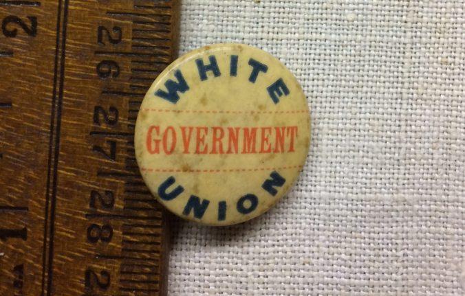 A White Government Union button from Edenton, N.C., 1898. Courtesy, Susan Inglis
